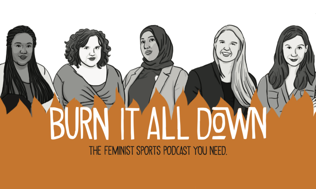 Feminist sports podcast Burn It All Down artwork showing the hosts