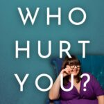 Who Hurt You? podcast